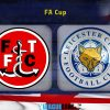 nhan-dinh-leicester-vs-fleetwood-1h45-ngay-298-lay-lai-khi